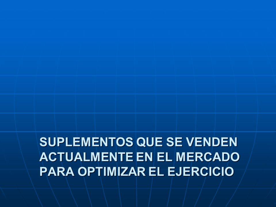 SUPLEMENTOS QUE SE VENDEN ACTUALMENTE EN EL MERCADO PARA OPTIMIZAR EL EJERCICIO