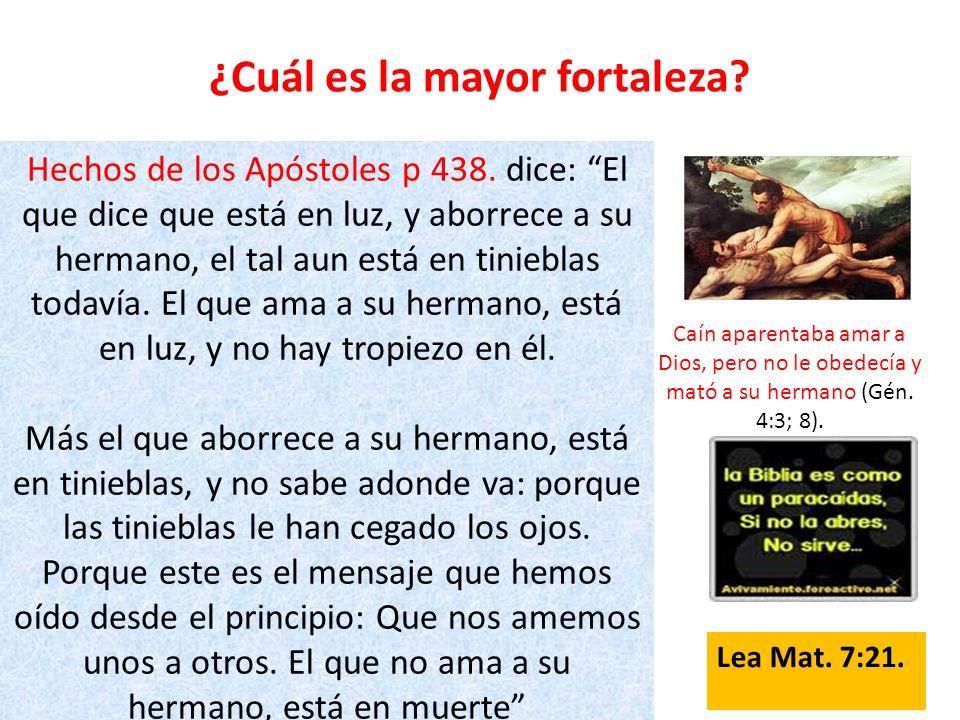 ¿Cuál es la mayor fortaleza? Hechos de los Apóstoles p 438. dice: El que dice que está en luz, y aborrece a su hermano, el tal aun está en tinieblas t