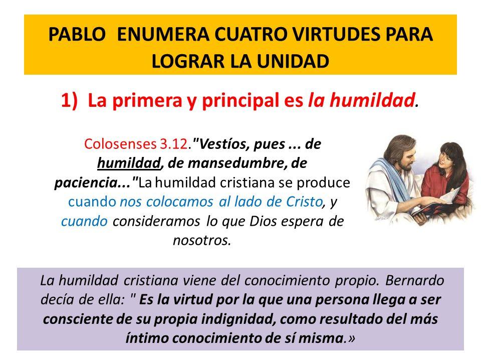PABLO ENUMERA CUATRO VIRTUDES PARA LOGRAR LA UNIDAD 1)La primera y principal es la humildad. Colosenses 3.12.