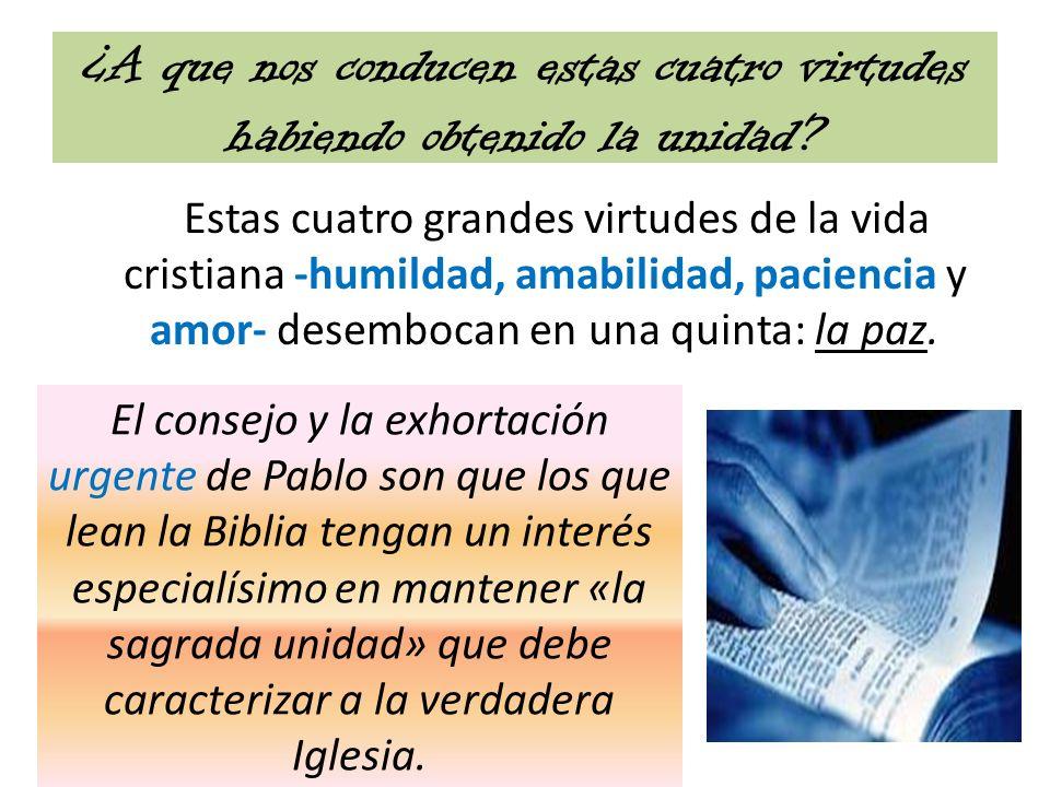 ¿A que nos conducen estas cuatro virtudes habiendo obtenido la unidad? Estas cuatro grandes virtudes de la vida cristiana -humildad, amabilidad, pacie