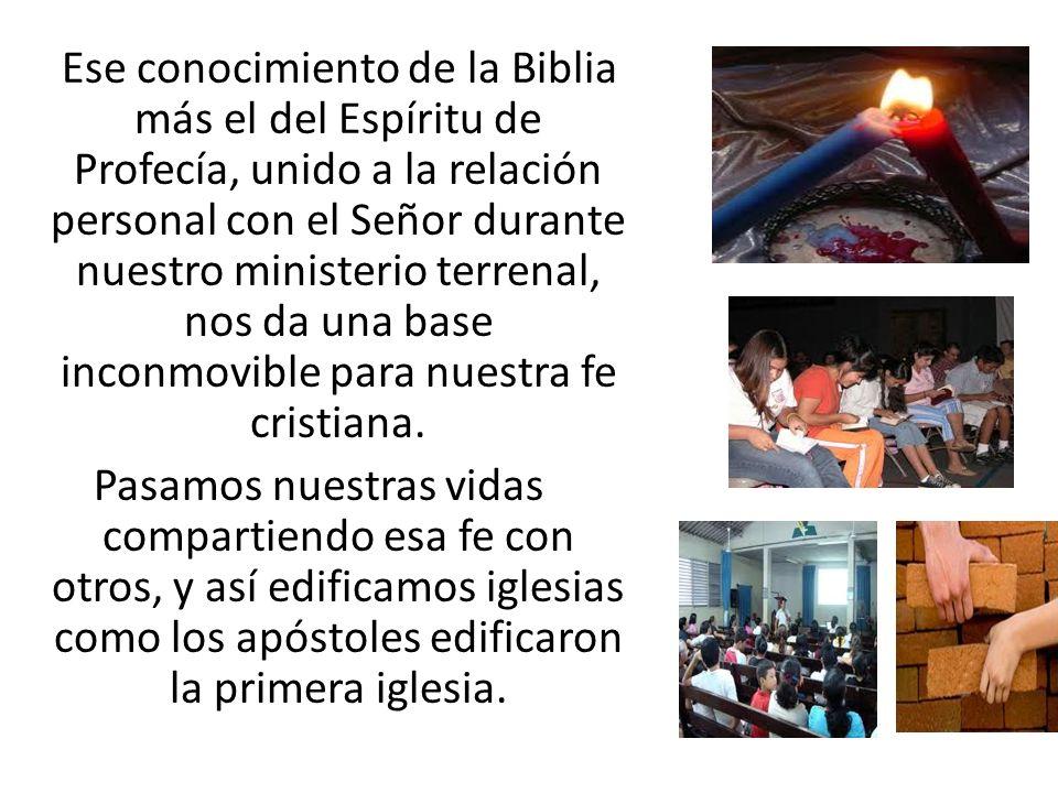 Ese conocimiento de la Biblia más el del Espíritu de Profecía, unido a la relación personal con el Señor durante nuestro ministerio terrenal, nos da u