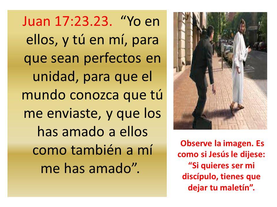 Juan 17:23.23. Yo en ellos, y tú en mí, para que sean perfectos en unidad, para que el mundo conozca que tú me enviaste, y que los has amado a ellos c