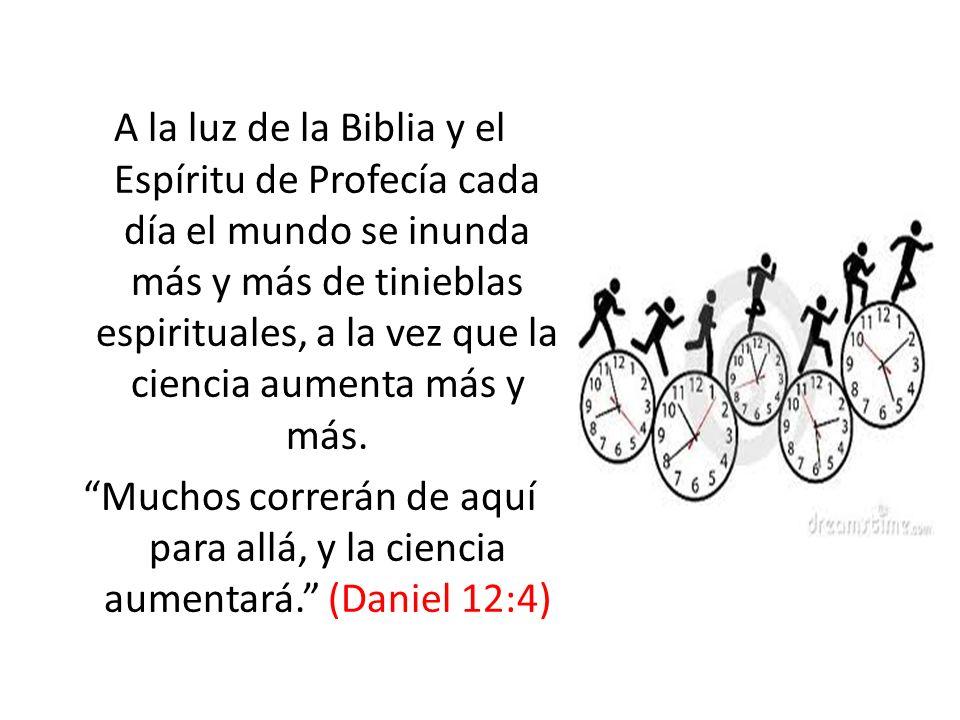 A la luz de la Biblia y el Espíritu de Profecía cada día el mundo se inunda más y más de tinieblas espirituales, a la vez que la ciencia aumenta más y