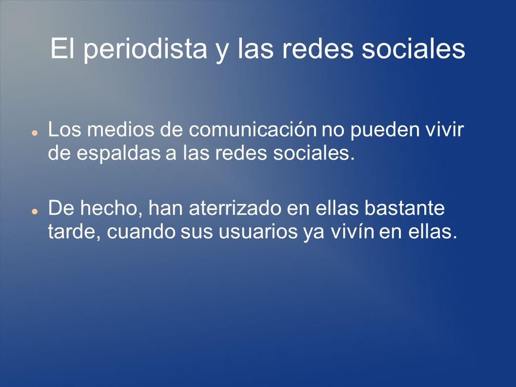 El periodista y las redes sociales Los medios de comunicación no pueden vivir de espaldas a las redes sociales.