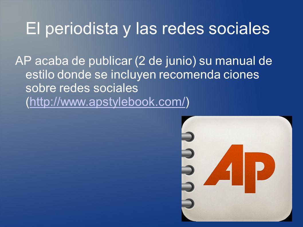 El periodista y las redes sociales AP acaba de publicar (2 de junio) su manual de estilo donde se incluyen recomenda ciones sobre redes sociales (http://www.apstylebook.com/)http://www.apstylebook.com/