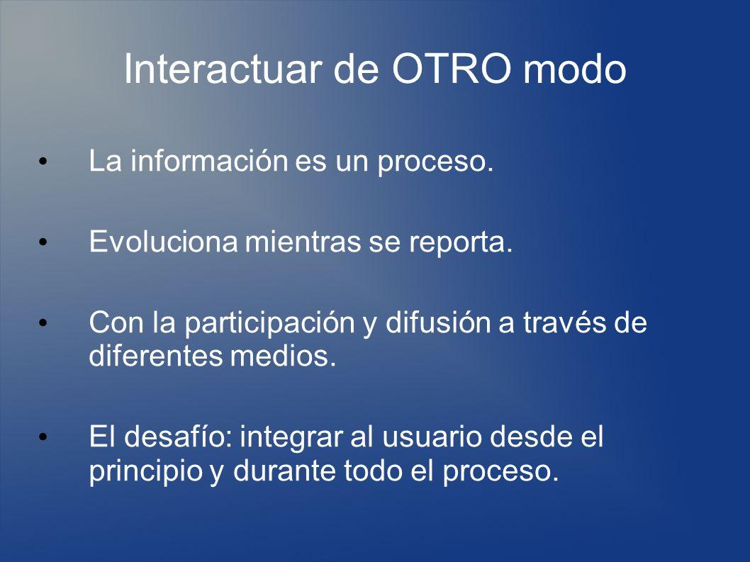 Interactuar de OTRO modo La información es un proceso.