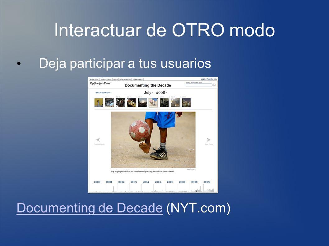 Interactuar de OTRO modo Deja participar a tus usuarios Documenting de DecadeDocumenting de Decade (NYT.com)