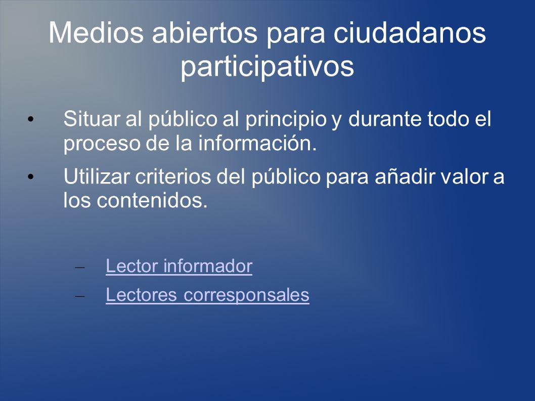 Medios abiertos para ciudadanos participativos Situar al público al principio y durante todo el proceso de la información.
