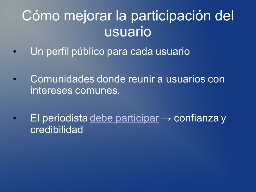 Cómo mejorar la participación del usuario Un perfil público para cada usuario Comunidades donde reunir a usuarios con intereses comunes.