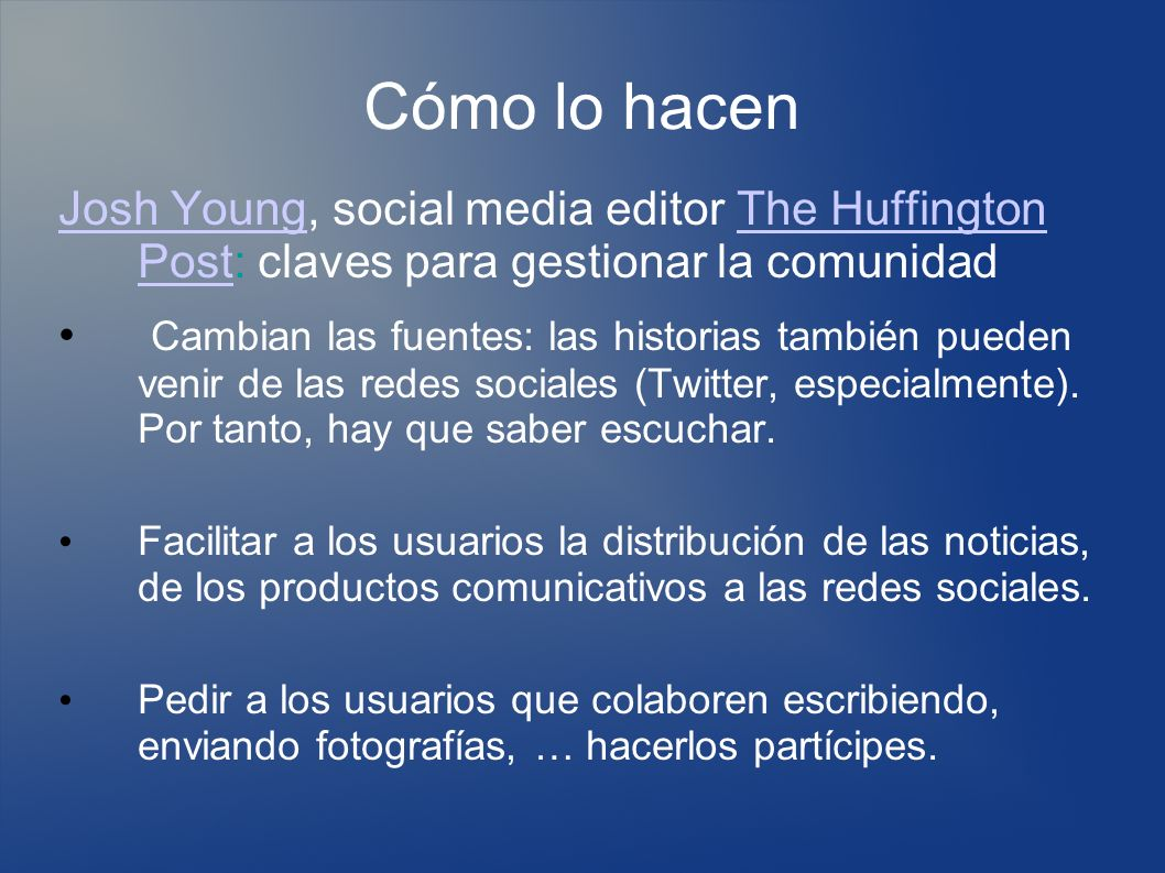 Cómo lo hacen Josh YoungJosh Young, social media editor The Huffington Post: claves para gestionar la comunidadThe Huffington Post Cambian las fuentes
