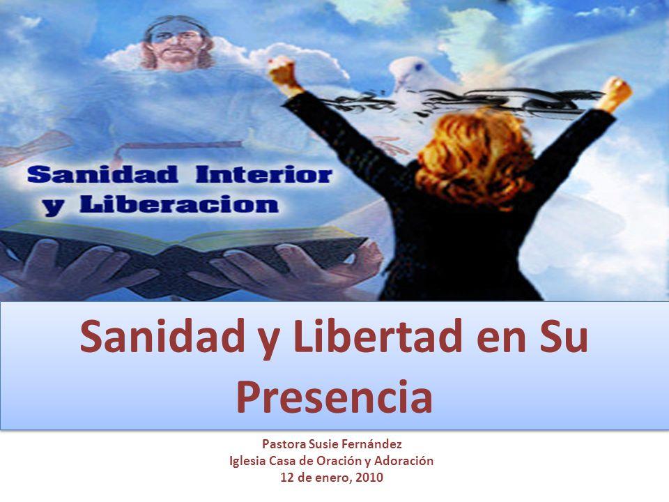 Sanidad y Libertad en Su Presencia Pastora Susie Fernández Iglesia Casa de Oración y Adoración 12 de enero, 2010