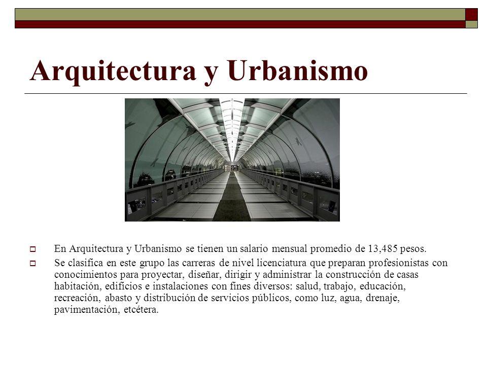 Arquitectura y Urbanismo En Arquitectura y Urbanismo se tienen un salario mensual promedio de 13,485 pesos. Se clasifica en este grupo las carreras de