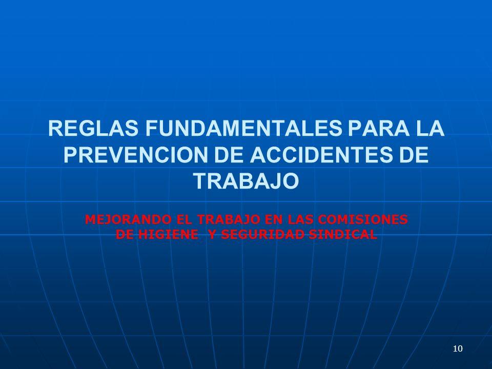 10 REGLAS FUNDAMENTALES PARA LA PREVENCION DE ACCIDENTES DE TRABAJO MEJORANDO EL TRABAJO EN LAS COMISIONES DE HIGIENE Y SEGURIDAD SINDICAL
