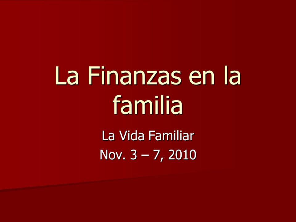 La Finanzas en la familia La Vida Familiar Nov. 3 – 7, 2010