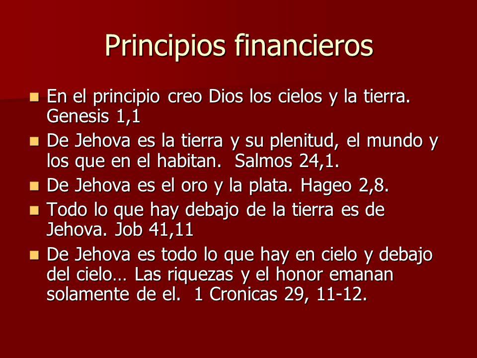 Principios financieros En el principio creo Dios los cielos y la tierra. Genesis 1,1 En el principio creo Dios los cielos y la tierra. Genesis 1,1 De