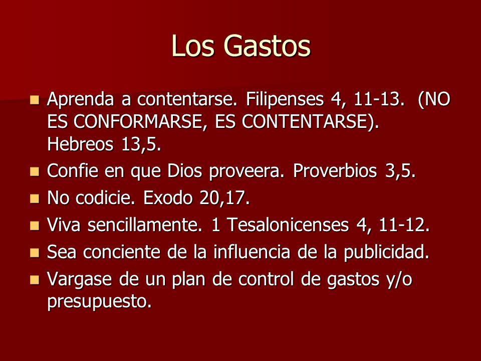 Los Gastos Aprenda a contentarse. Filipenses 4, 11-13. (NO ES CONFORMARSE, ES CONTENTARSE). Hebreos 13,5. Aprenda a contentarse. Filipenses 4, 11-13.