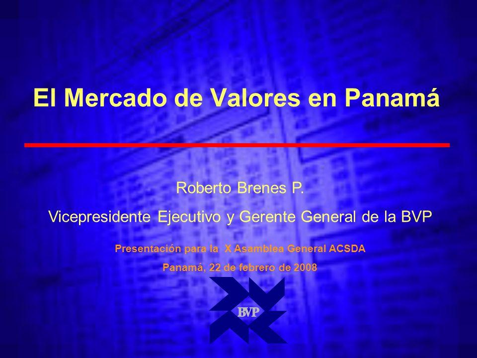 El Mercado de Valores en Panamá Presentación para la X Asamblea General ACSDA Panamá, 22 de febrero de 2008 Roberto Brenes P.