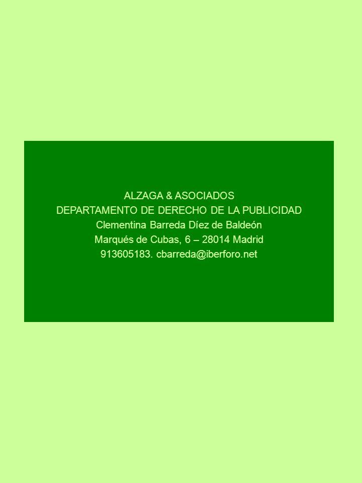 ALZAGA & ASOCIADOS DEPARTAMENTO DE DERECHO DE LA PUBLICIDAD Clementina Barreda Díez de Baldeón Marqués de Cubas, 6 – 28014 Madrid 913605183. cbarreda@
