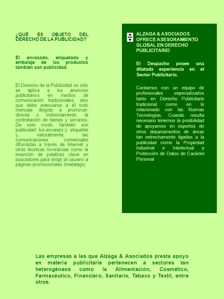 ALZAGA & ASOCIADOS OFRECE ASESORAMIENTO GLOBAL EN DERECHO PUBLICITARIO El Despacho posee una dilatada experiencia en el Sector Publicitario. Contamos