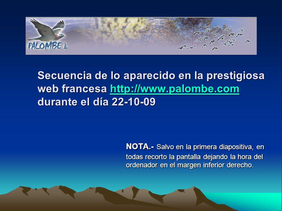 Secuencia de lo aparecido en la prestigiosa web francesa http://www.palombe.com durante el día 22-10-09 http://www.palombe.com NOTA.- Salvo en la primera diapositiva, en todas recorto la pantalla dejando la hora del ordenador en el margen inferior derecho.