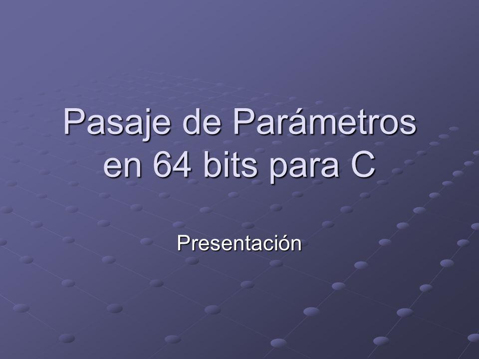 Pasaje de Parámetros en 64 bits para C Presentación