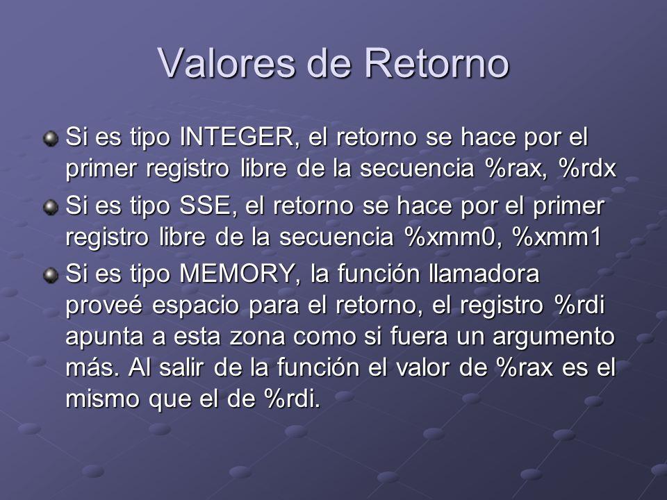 Valores de Retorno Si es tipo INTEGER, el retorno se hace por el primer registro libre de la secuencia %rax, %rdx Si es tipo SSE, el retorno se hace p