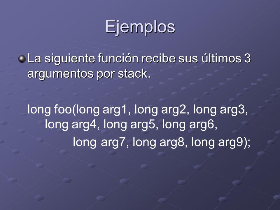 Ejemplos La siguiente función recibe sus últimos 3 argumentos por stack. long foo(long arg1, long arg2, long arg3, long arg4, long arg5, long arg6, lo