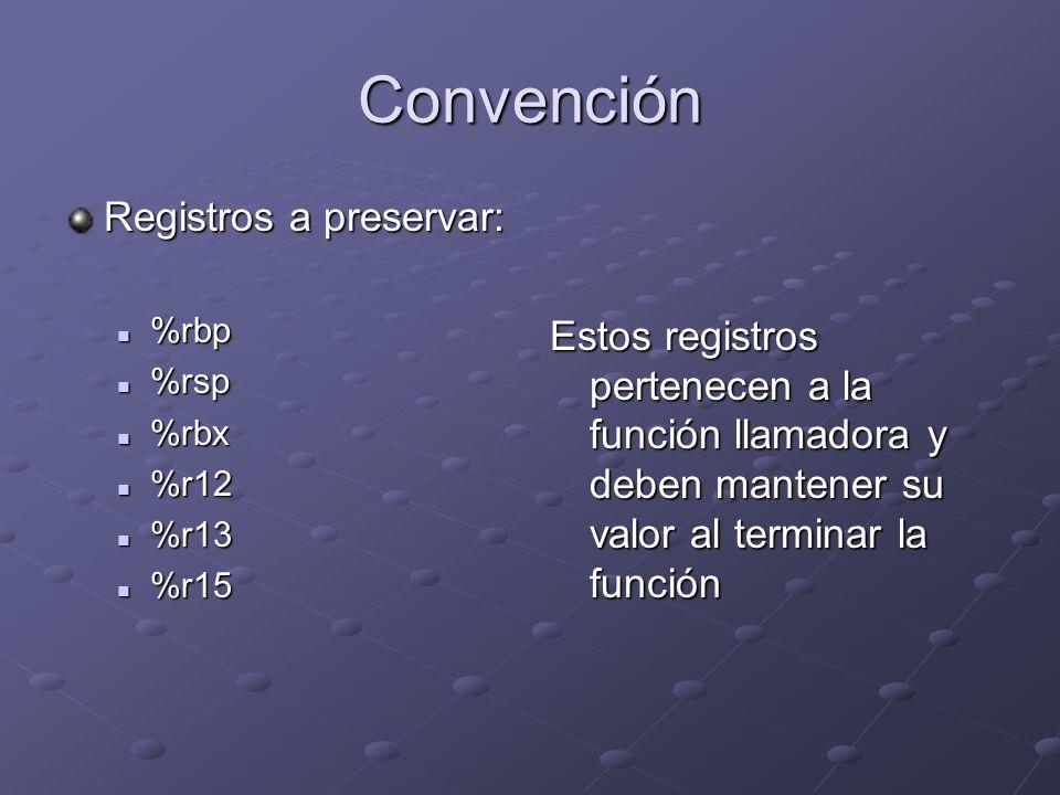 Convención Registros a preservar: %rbp %rbp %rsp %rsp %rbx %rbx %r12 %r12 %r13 %r13 %r15 %r15 Estos registros pertenecen a la función llamadora y debe