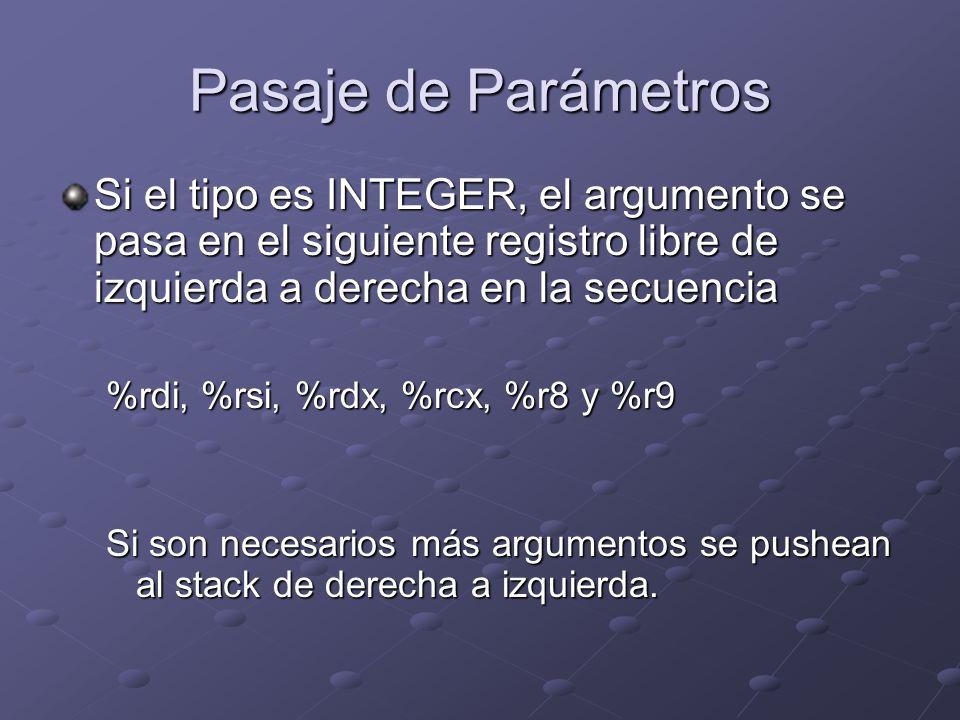 Pasaje de Parámetros Si el tipo es INTEGER, el argumento se pasa en el siguiente registro libre de izquierda a derecha en la secuencia %rdi, %rsi, %rd