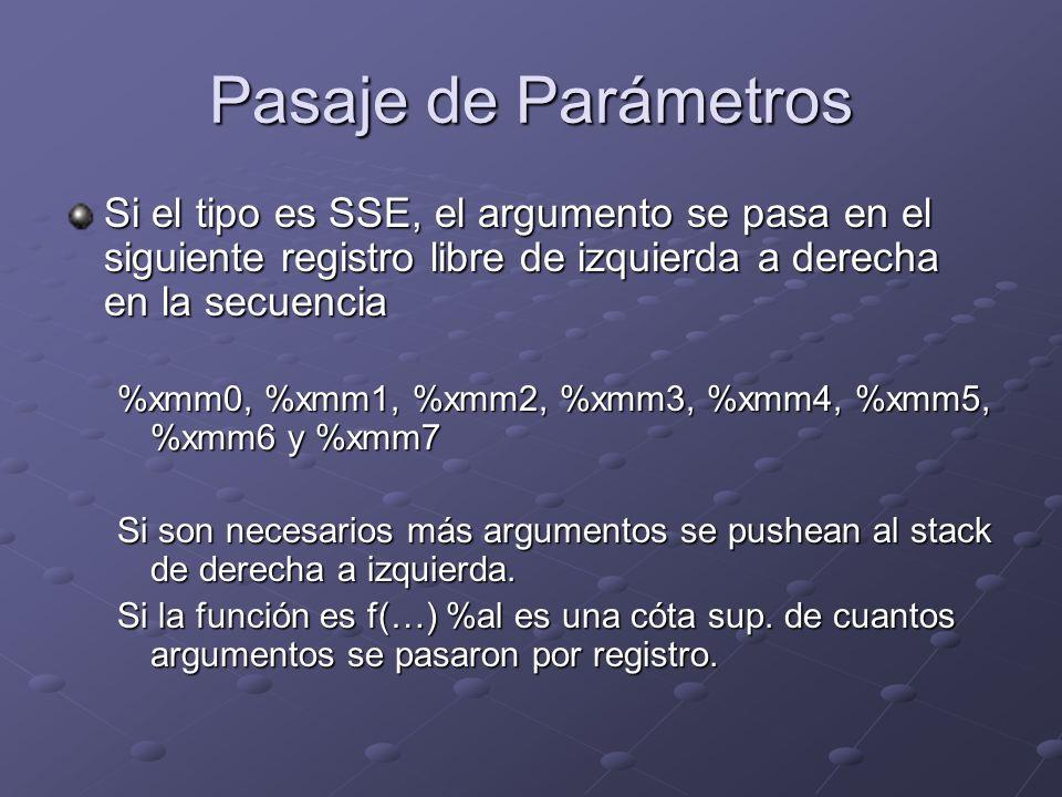 Pasaje de Parámetros Si el tipo es SSE, el argumento se pasa en el siguiente registro libre de izquierda a derecha en la secuencia %xmm0, %xmm1, %xmm2
