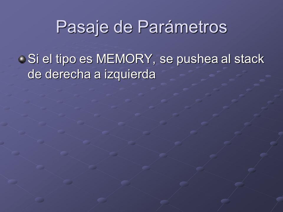 Pasaje de Parámetros Si el tipo es MEMORY, se pushea al stack de derecha a izquierda
