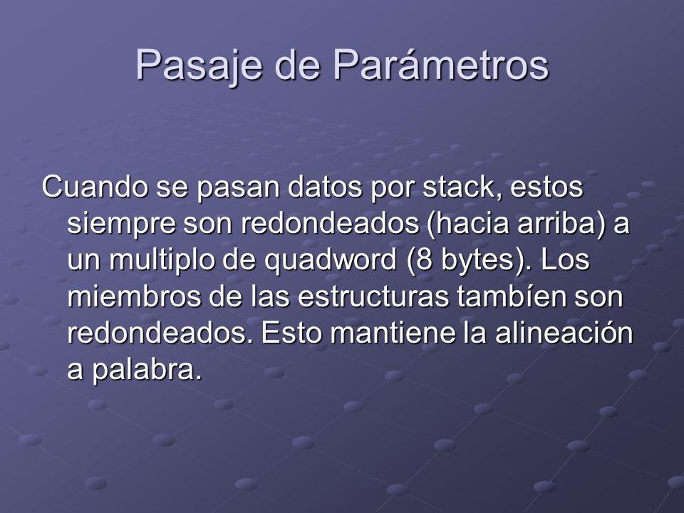 Pasaje de Parámetros Cuando se pasan datos por stack, estos siempre son redondeados (hacia arriba) a un multiplo de quadword (8 bytes). Los miembros d