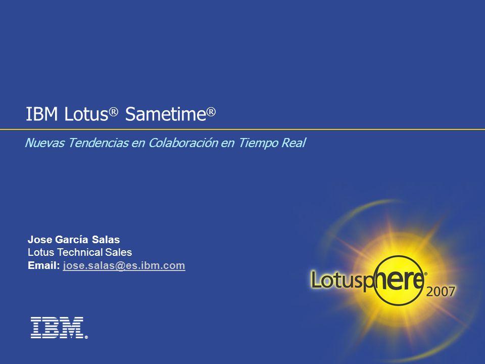 ® IBM Lotus ® Sametime ® Nuevas Tendencias en Colaboración en Tiempo Real Jose García Salas Lotus Technical Sales Email: jose.salas@es.ibm.comjose.sal