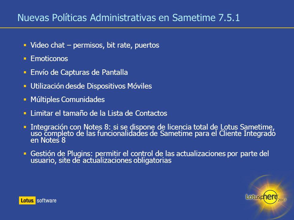 21 Nuevas Políticas Administrativas en Sametime 7.5.1 Video chat – permisos, bit rate, puertos Emoticonos Envío de Capturas de Pantalla Utilización de