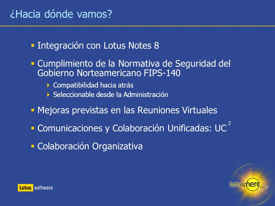 22 ¿Hacia dónde vamos? Integración con Lotus Notes 8 Cumplimiento de la Normativa de Seguridad del Gobierno Norteamericano FIPS-140 Compatibilidad hac