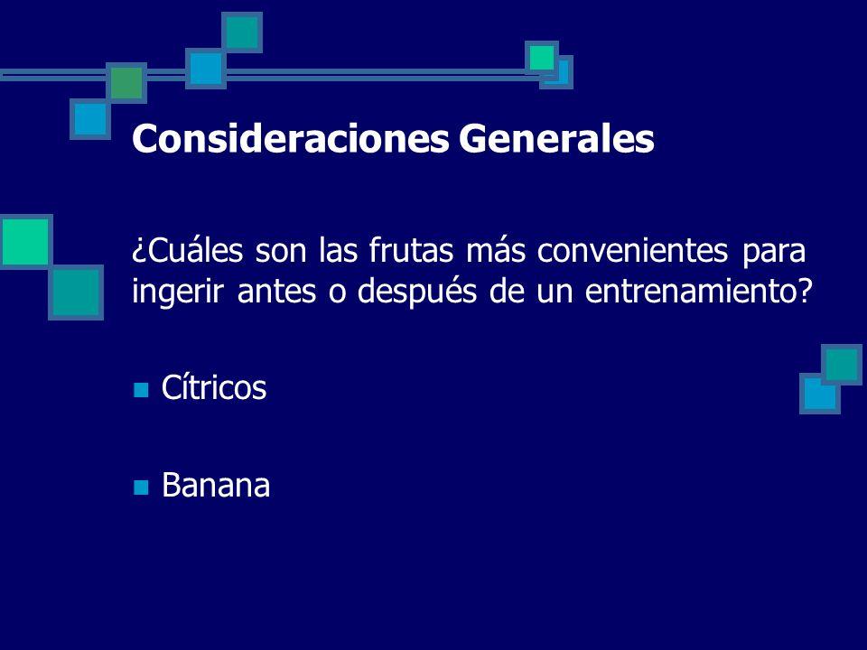 Consideraciones Generales ¿Cuáles son las frutas más convenientes para ingerir antes o después de un entrenamiento.