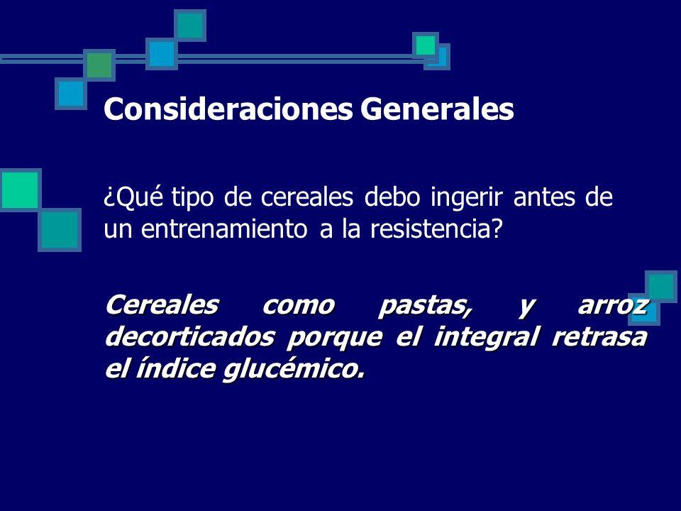 Consideraciones Generales ¿Qué tipo de cereales debo ingerir antes de un entrenamiento a la resistencia.