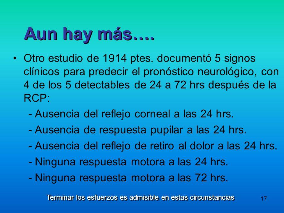 17 Otro estudio de 1914 ptes. documentó 5 signos clínicos para predecir el pronóstico neurológico, con 4 de los 5 detectables de 24 a 72 hrs después d