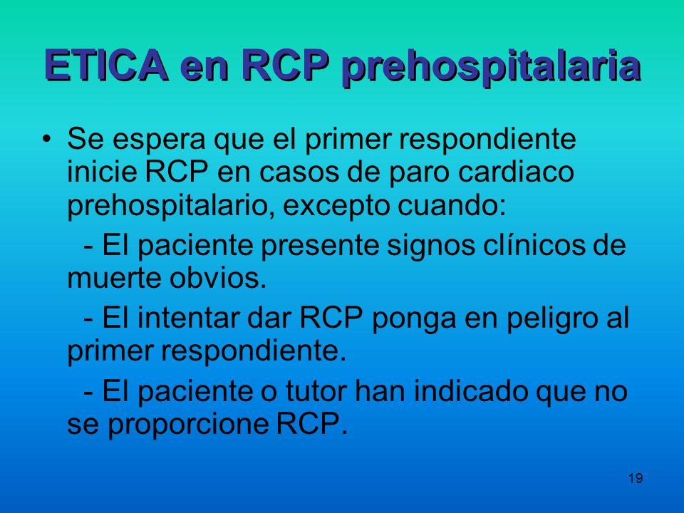 19 ETICA en RCP prehospitalaria Se espera que el primer respondiente inicie RCP en casos de paro cardiaco prehospitalario, excepto cuando: - El pacien
