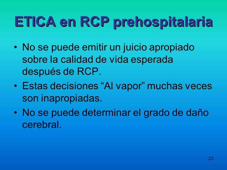 20 No se puede emitir un juicio apropiado sobre la calidad de vida esperada después de RCP. Estas decisiones Al vapor muchas veces son inapropiadas. N