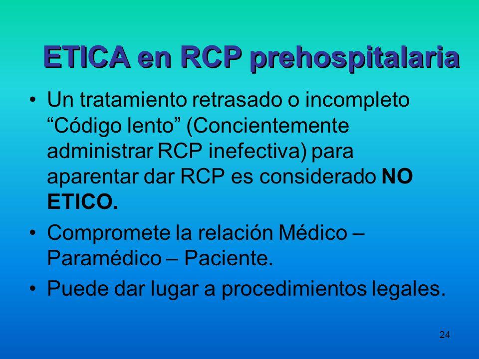 24 Un tratamiento retrasado o incompleto Código lento (Concientemente administrar RCP inefectiva) para aparentar dar RCP es considerado NO ETICO. Comp