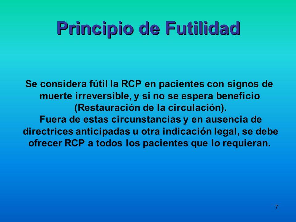 7 Se considera fútil la RCP en pacientes con signos de muerte irreversible, y si no se espera beneficio (Restauración de la circulación). Fuera de est