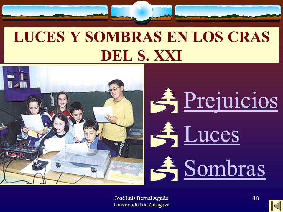 José Luis Bernal Agudo Universidad de Zaragoza 18 LUCES Y SOMBRAS EN LOS CRAS DEL S. XXI Prejuicios Luces Sombras