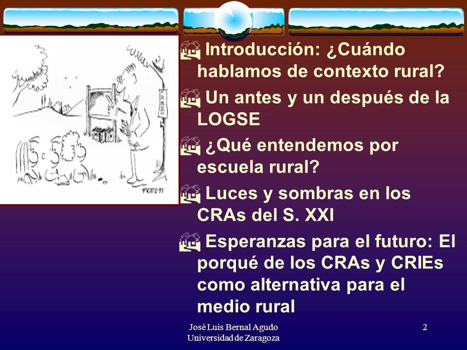 José Luis Bernal Agudo Universidad de Zaragoza 2 Introducción: ¿Cuándo hablamos de contexto rural? Un antes y un después de la LOGSE ¿Qué entendemos p