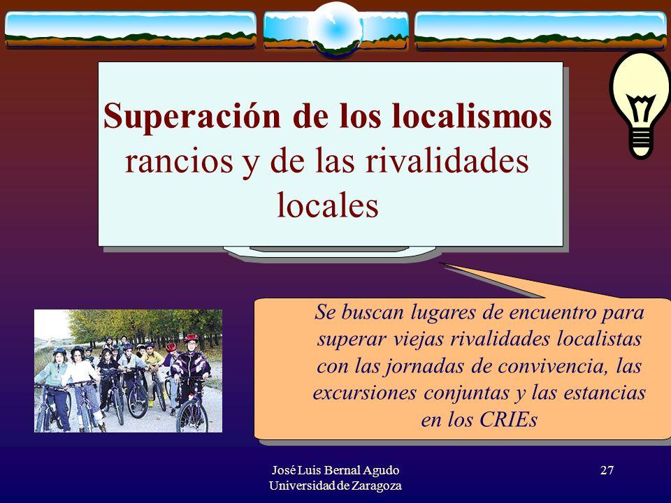 José Luis Bernal Agudo Universidad de Zaragoza 27 Superación de los localismos rancios y de las rivalidades locales Se buscan lugares de encuentro par