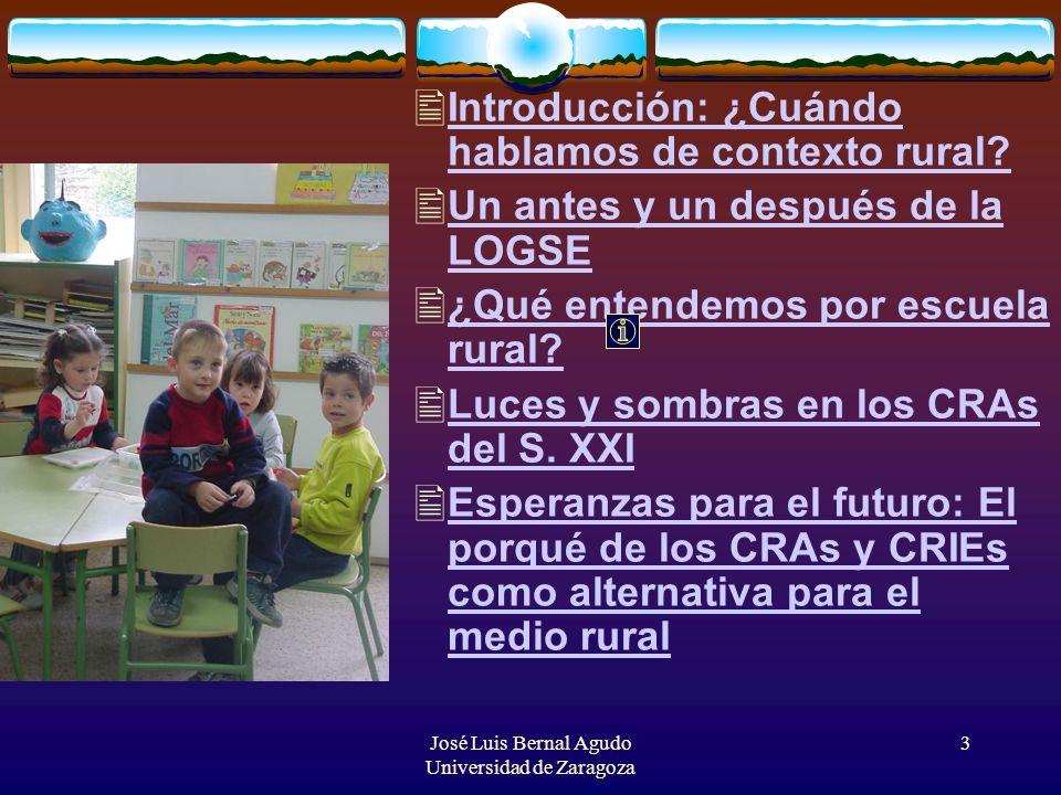 José Luis Bernal Agudo Universidad de Zaragoza 3 Introducción: ¿Cuándo hablamos de contexto rural? Un antes y un después de la LOGSE ¿Qué entendemos p