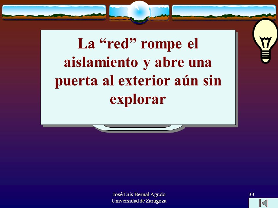 José Luis Bernal Agudo Universidad de Zaragoza 33 La red rompe el aislamiento y abre una puerta al exterior aún sin explorar
