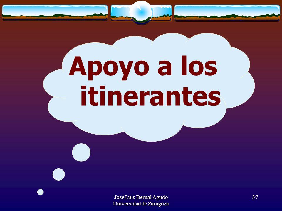 José Luis Bernal Agudo Universidad de Zaragoza 37 Apoyo a los itinerantes