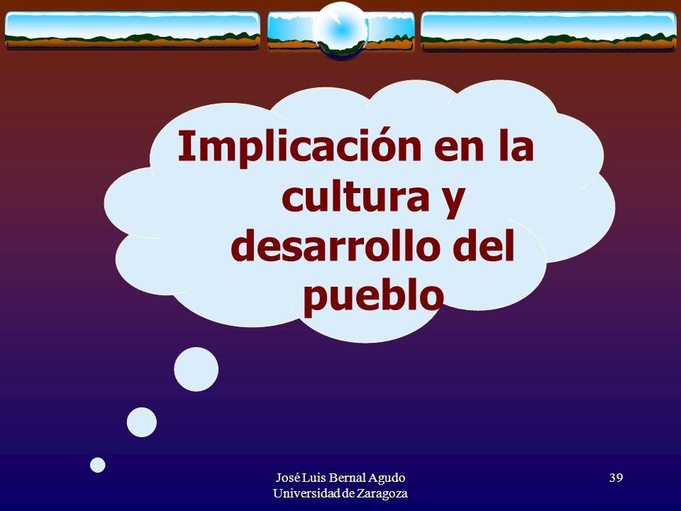 José Luis Bernal Agudo Universidad de Zaragoza 39 Implicación en la cultura y desarrollo del pueblo