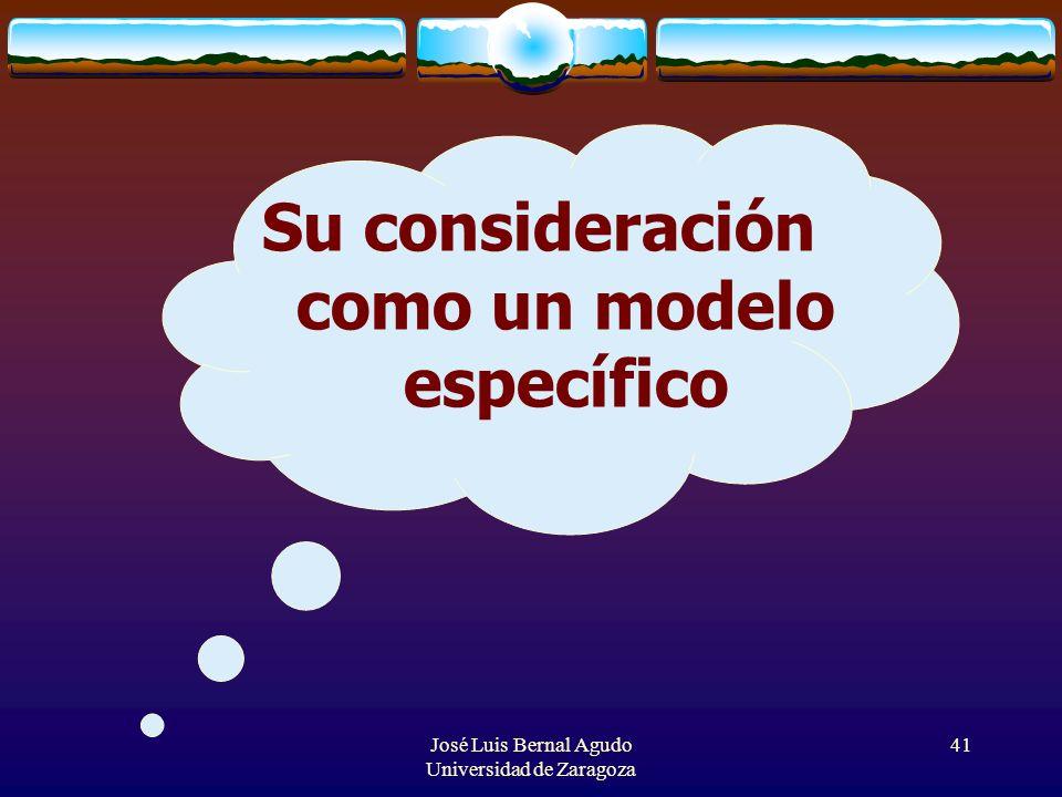 José Luis Bernal Agudo Universidad de Zaragoza 41 Su consideración como un modelo específico